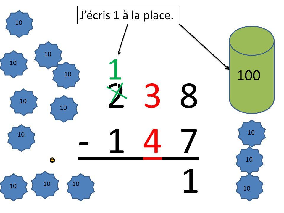 10 2 3 8 - 1 4 7 10 100 1 10 J'écris 1 à la place. 1