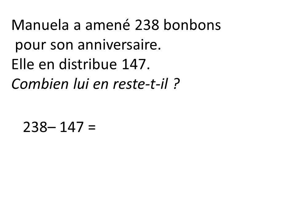 238– 147 = Manuela a amené 238 bonbons pour son anniversaire.