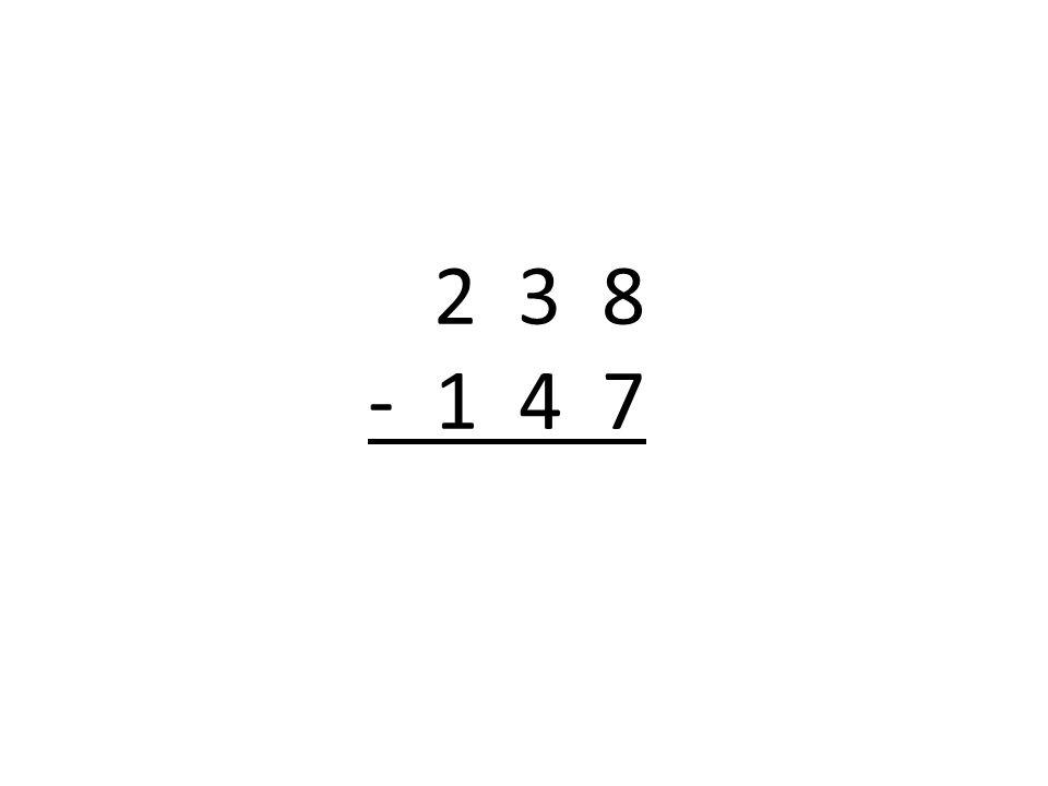 2 3 8 - 1 4 7 10 100 1 10 1 1 9 Je dis : 13 – 4 = 9