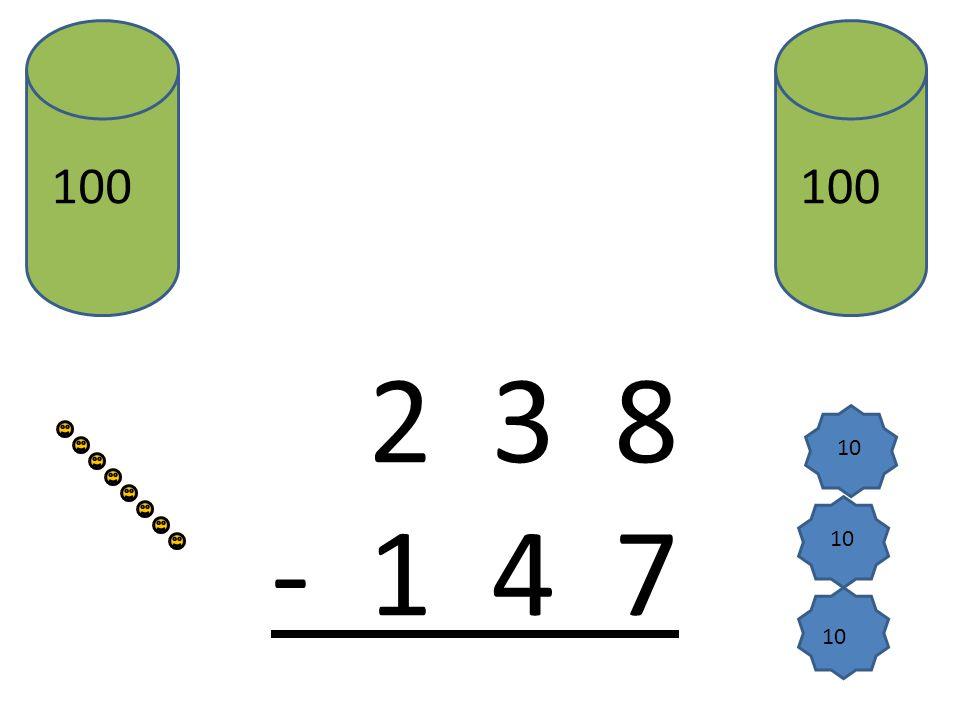 2 3 8 - 1 4 7 100 1 10 1 1 9 Et : 1 – 1 = 0 0