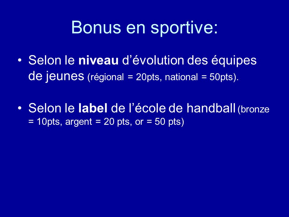Bonus en sportive: Selon le niveau d'évolution des équipes de jeunes (régional = 20pts, national = 50pts). Selon le label de l'école de handball (bron