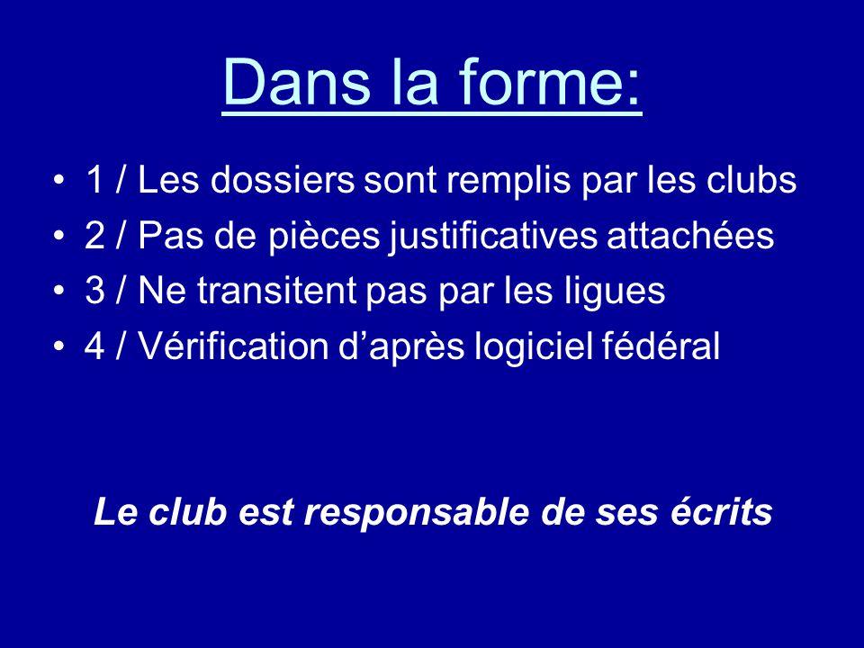Dans la forme: 1 / Les dossiers sont remplis par les clubs 2 / Pas de pièces justificatives attachées 3 / Ne transitent pas par les ligues 4 / Vérific