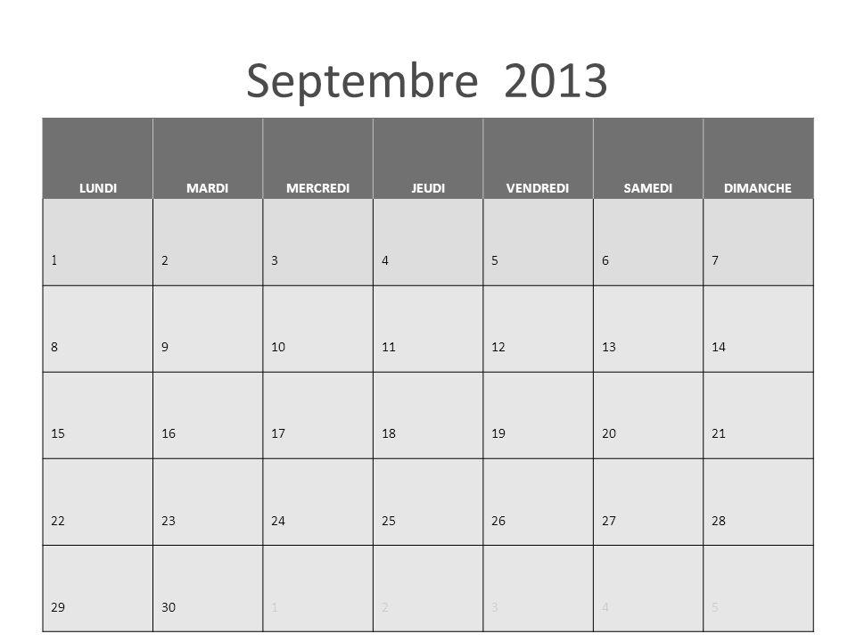 Septembre 2013 LUNDIMARDIMERCREDIJEUDIVENDREDISAMEDIDIMANCHE 1 234567 891011121314 15161718192021 22232425262728 293012345