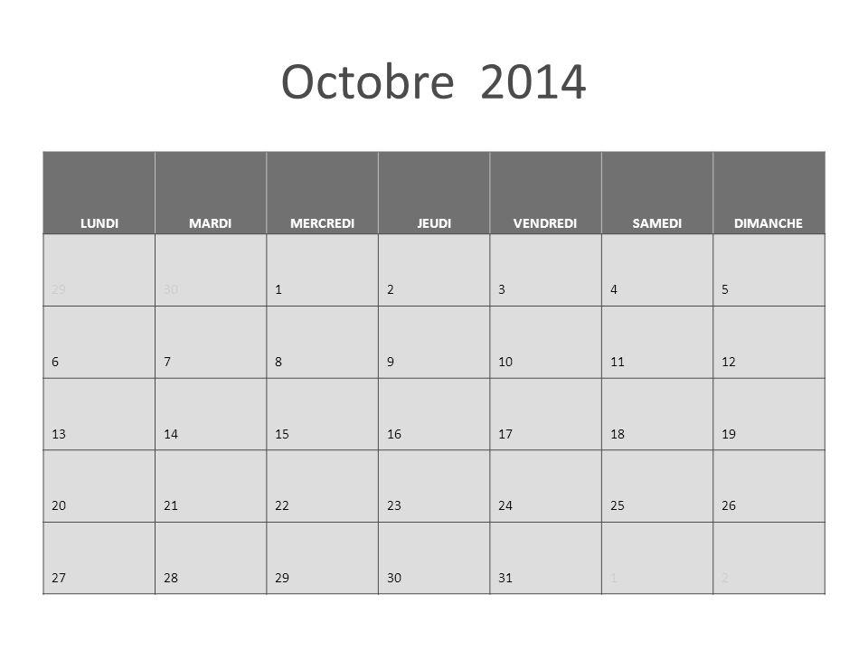 Octobre 2014 LUNDIMARDIMERCREDIJEUDIVENDREDISAMEDIDIMANCHE 293012345 6789101112 13141516171819 20212223242526 272829303112