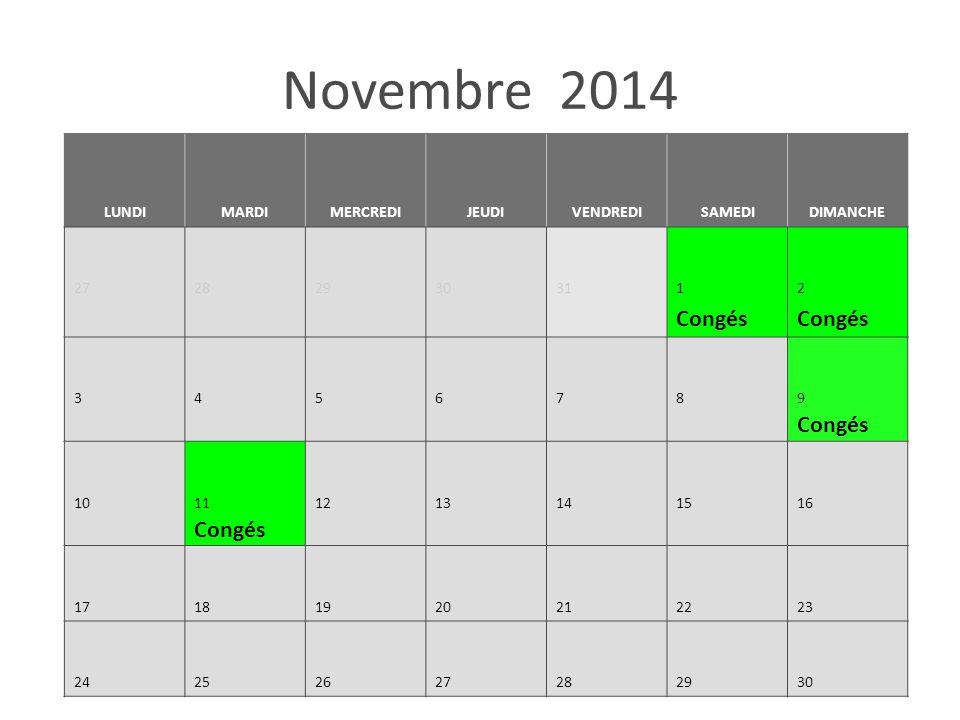 Novembre 2014 LUNDIMARDIMERCREDIJEUDIVENDREDISAMEDIDIMANCHE 27282930 311 Congés 2 Congés 345678 9 Congés 10 11 Congés 1213141516 17181920212223 242526