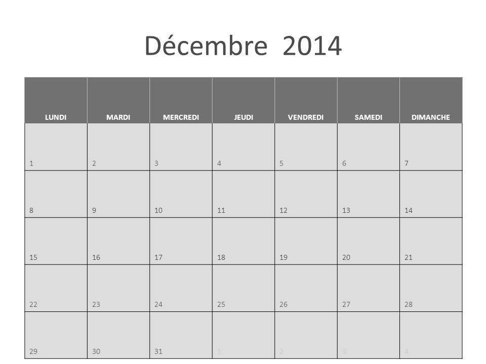 Décembre 2014 LUNDIMARDIMERCREDIJEUDIVENDREDISAMEDIDIMANCHE 1234567 891011121314 15161718192021 22232425262728 2930311234