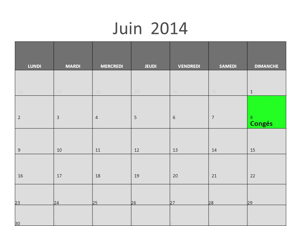 Juin 2014 LUNDIMARDIMERCREDIJEUDIVENDREDISAMEDIDIMANCHE 2627282930311 234567 8 Congés 9101112131415 1617181920 21 22 23242526272829 30123456
