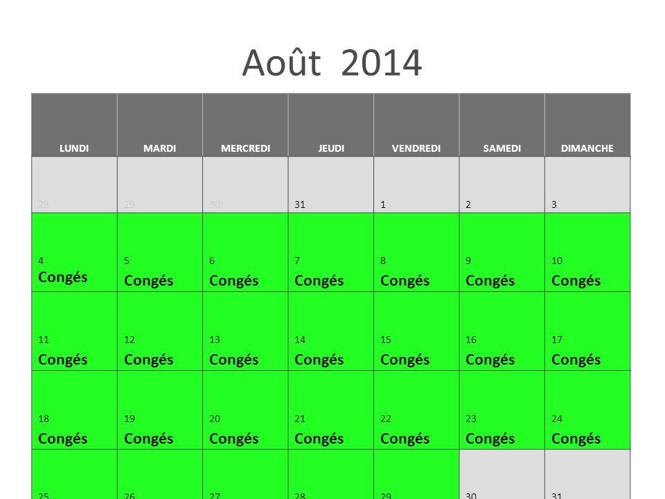 Août 2014 LUNDIMARDIMERCREDIJEUDIVENDREDISAMEDIDIMANCHE 28293031123 4 Congés 5 Congés 6 Congés 7 Congés 8 Congés 9 Congés 10 Congés 11 Congés 12 Congé