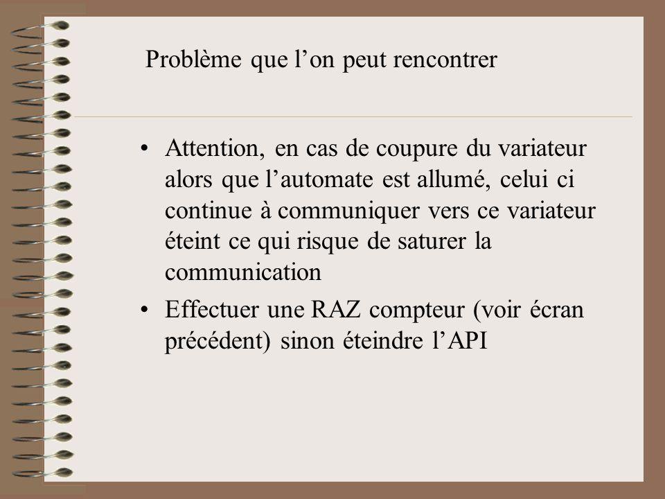 Attention, en cas de coupure du variateur alors que l'automate est allumé, celui ci continue à communiquer vers ce variateur éteint ce qui risque de s