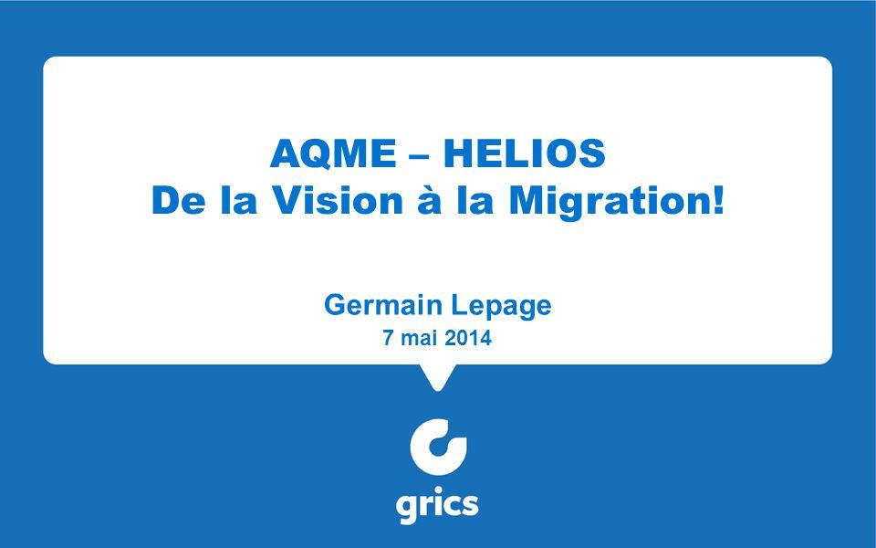 AQME – HELIOS De la Vision à la Migration! Germain Lepage 7 mai 2014