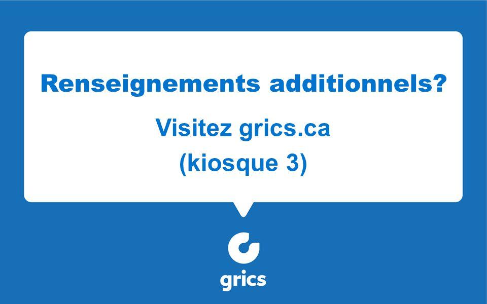 Renseignements additionnels Visitez grics.ca (kiosque 3)