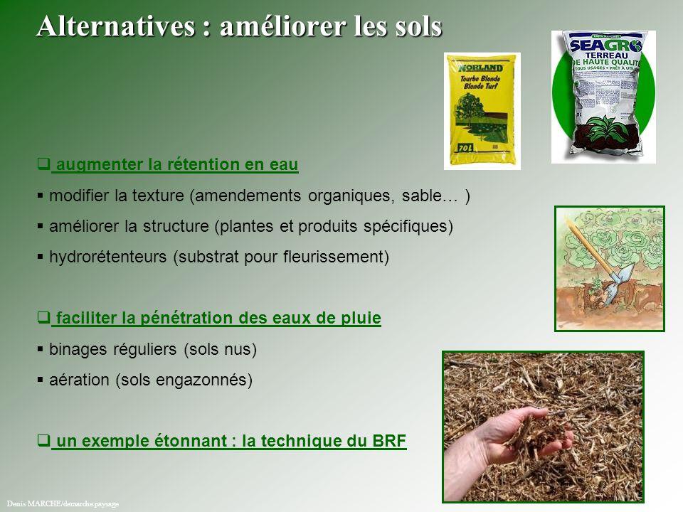   augmenter la rétention en eau   modifier la texture (amendements organiques, sable… )   améliorer la structure (plantes et produits spécifique