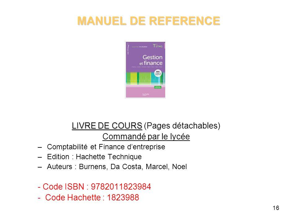 16 MANUEL DE REFERENCE LIVRE DE COURS LIVRE DE COURS (Pages détachables) Commandé par le lycée –Comptabilité et Finance d'entreprise –Edition : Hachet