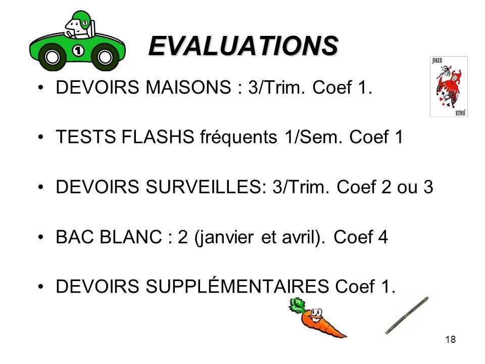 18 EVALUATIONS DEVOIRS MAISONS : 3/Trim. Coef 1. TESTS FLASHS fréquents 1/Sem. Coef 1 DEVOIRS SURVEILLES: 3/Trim. Coef 2 ou 3 BAC BLANC : 2 (janvier e