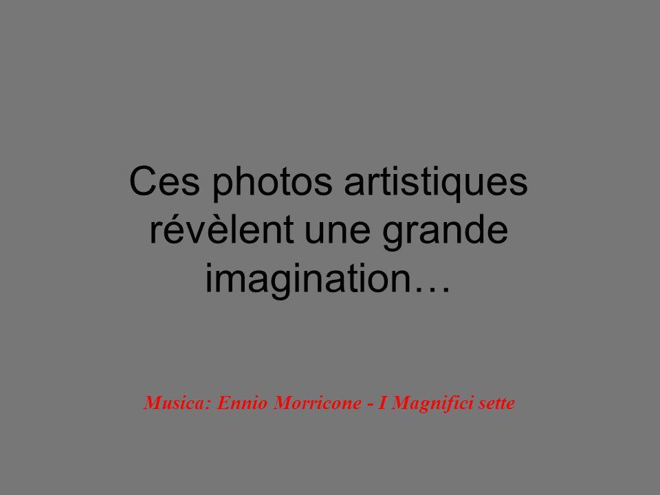 Ces photos artistiques révèlent une grande imagination… Musica: Ennio Morricone - I Magnifici sette