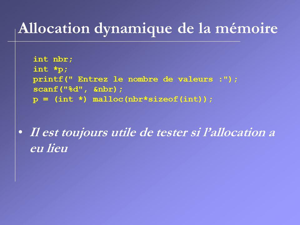 Allocation dynamique de la mémoire Il est toujours utile de tester si l'allocation a eu lieu int nbr; int *p; printf(