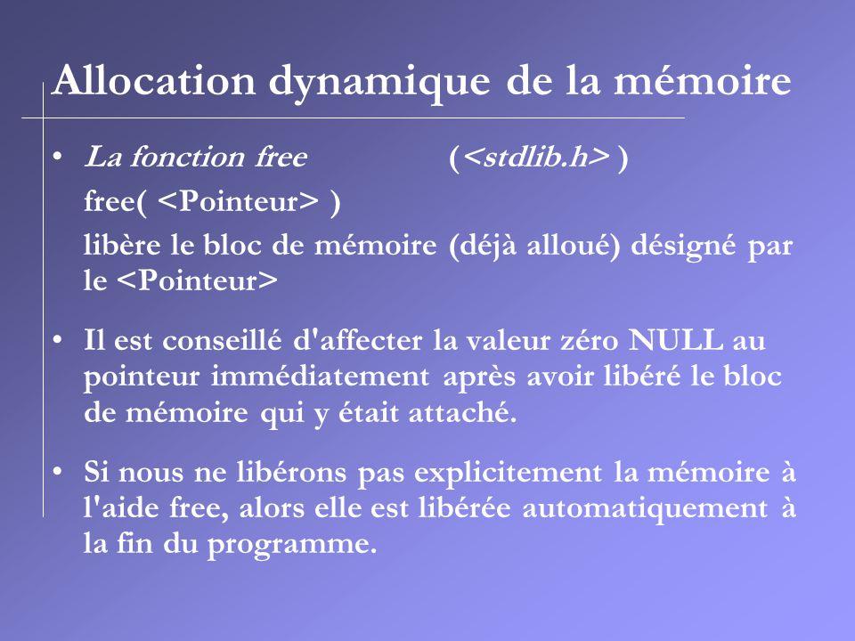 Allocation dynamique de la mémoire La fonction free ( ) free( ) libère le bloc de mémoire (déjà alloué) désigné par le Il est conseillé d'affecter la