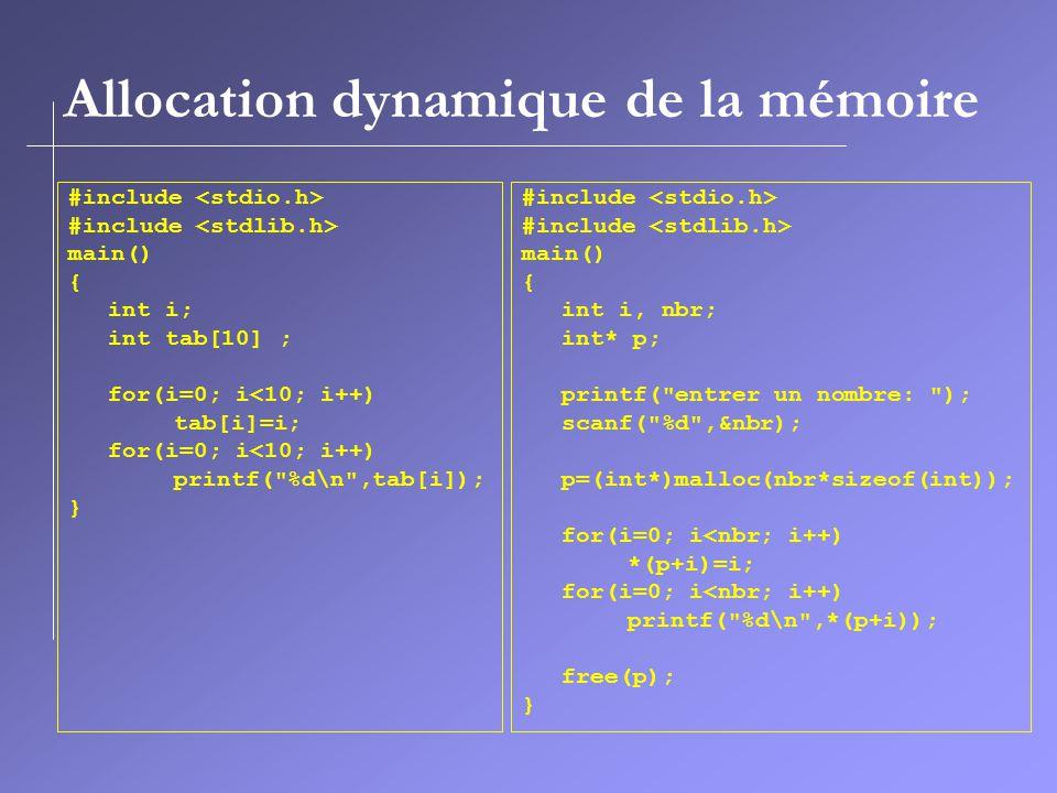 Allocation dynamique de la mémoire #include main() { int i; int tab[10] ; for(i=0; i<10; i++) tab[i]=i; for(i=0; i<10; i++) printf(