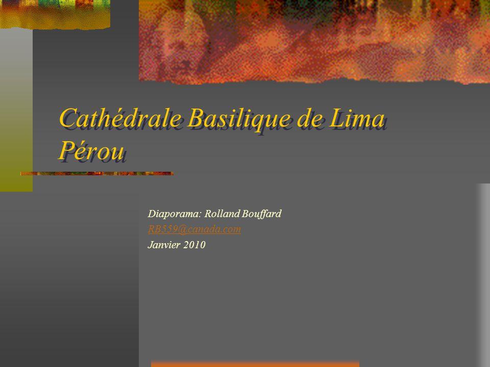 Cathédrale Basilique de Lima Pérou Diaporama: Rolland Bouffard RB559@canada.com Janvier 2010