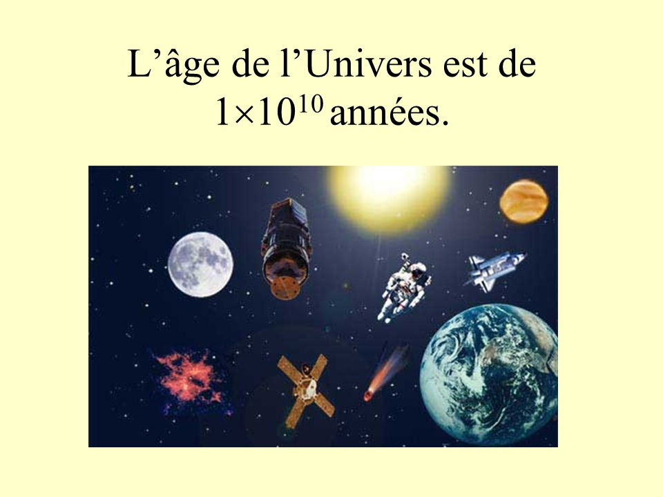 L'âge de l'Univers est de 1  10 10 années.