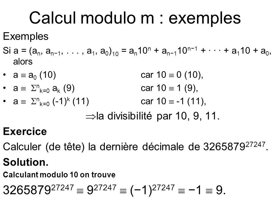 Calcul modulo m : exemples Exemples Si a = (a n, a n−1,..., a 1, a 0 ) 10 = a n 10 n + a n−1 10 n−1 + · · · + a 1 10 + a 0, alors a  a 0 (10) car 10