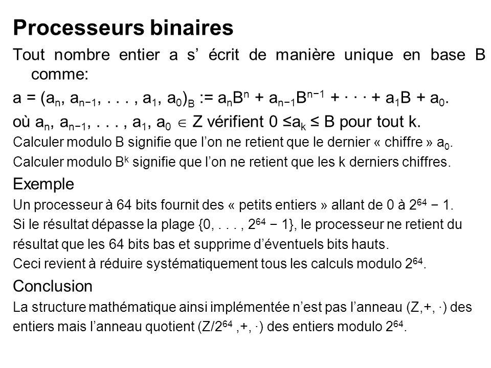 Processeurs binaires Tout nombre entier a s' écrit de manière unique en base B comme: a = (a n, a n−1,..., a 1, a 0 ) B := a n B n + a n−1 B n−1 + · ·