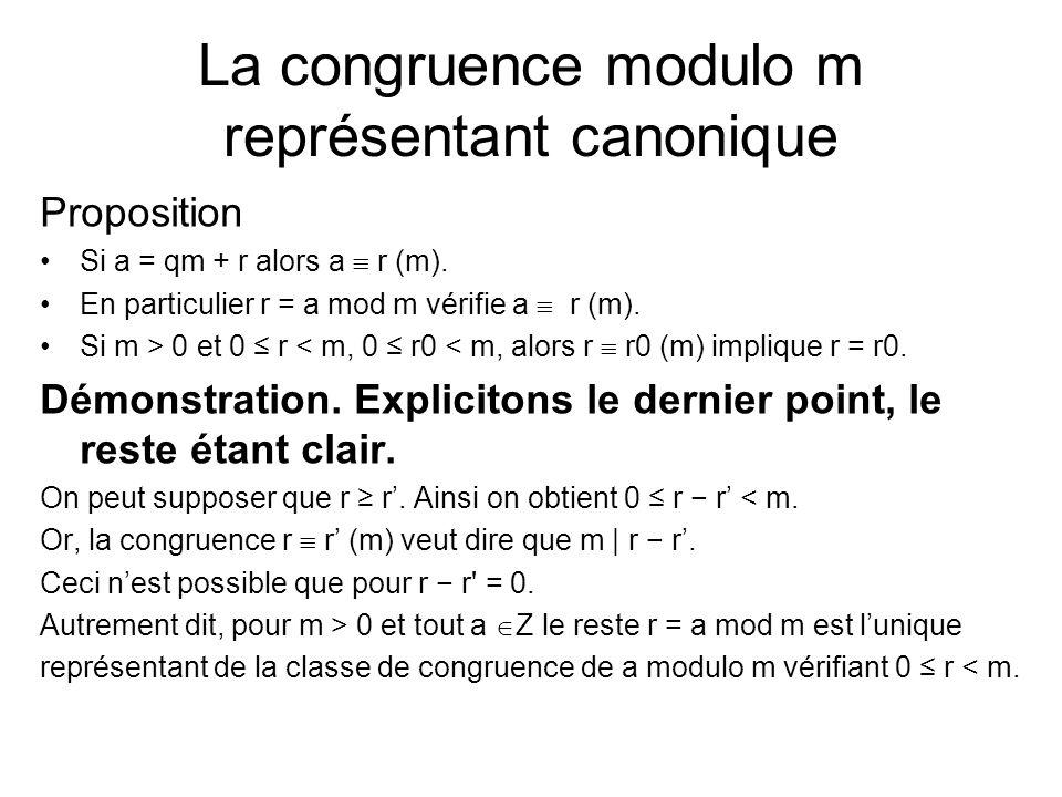 La congruence modulo m représentant canonique Proposition Si a = qm + r alors a  r (m). En particulier r = a mod m vérifie a  r (m). Si m > 0 et 0 ≤