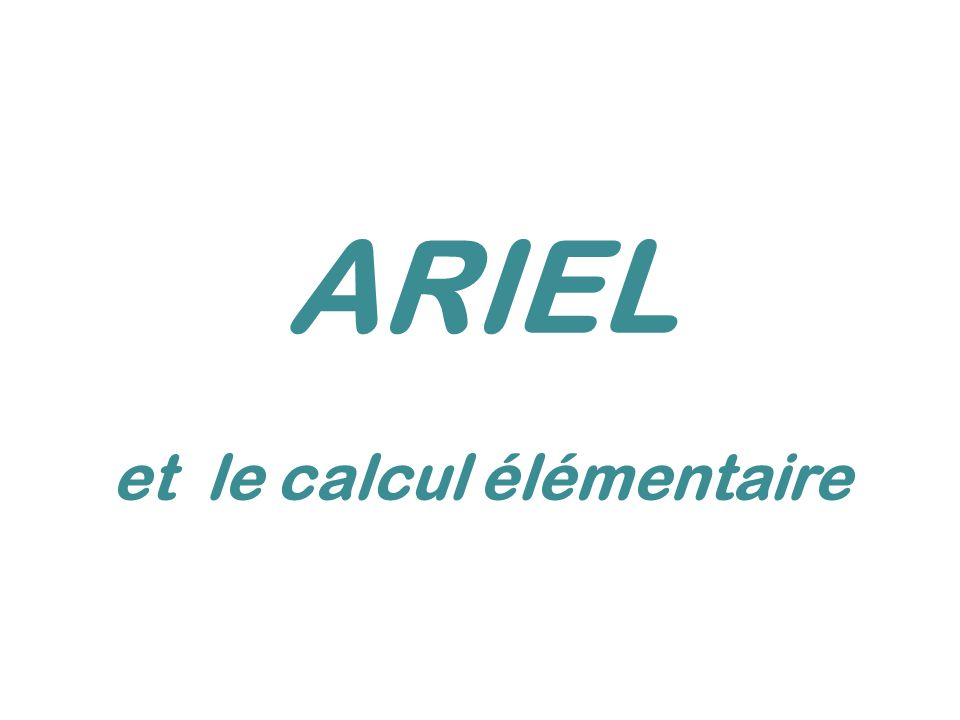 ARIEL et le calcul élémentaire