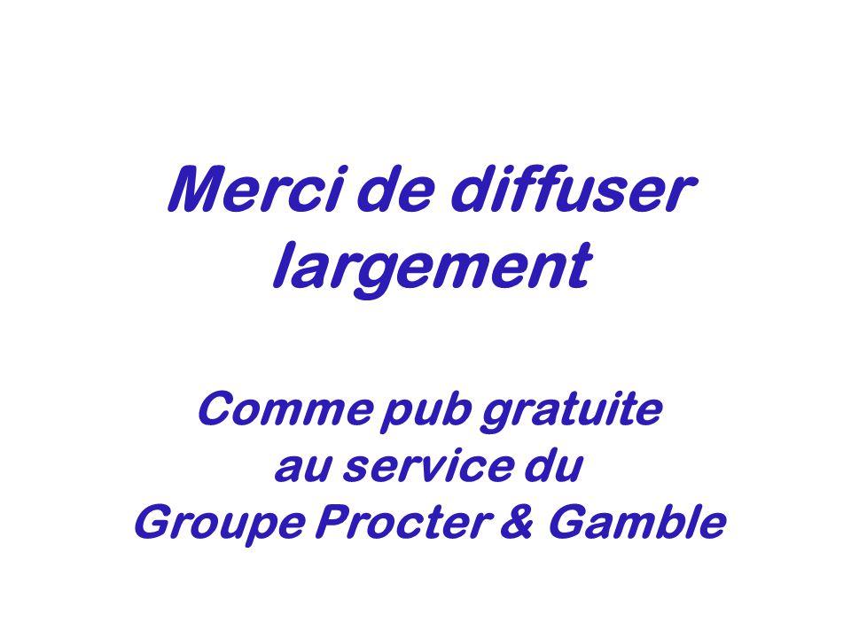 Merci de diffuser largement Comme pub gratuite au service du Groupe Procter & Gamble
