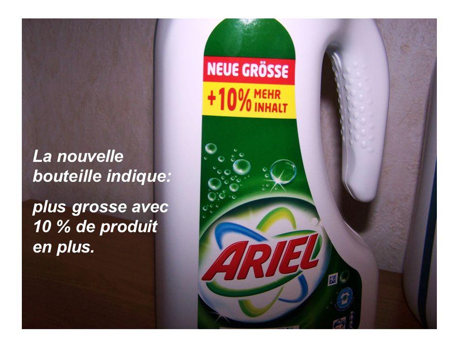 La nouvelle bouteille indique: plus grosse avec 10 % de produit en plus.