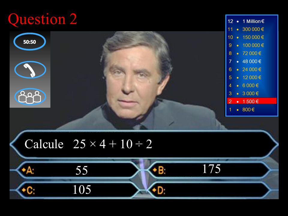 –1–1 1 er calcul Question 2 55 175 Calcule 25 × 4 + 10 ÷ 2