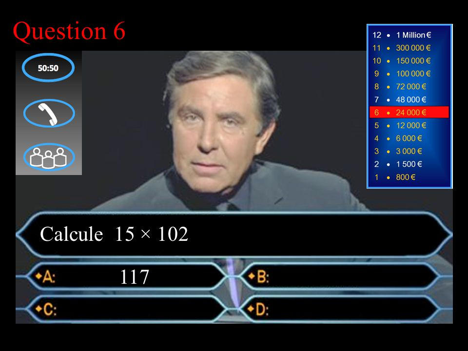 –1–1 1 er calcul Question 6 Calcule 15 × 102