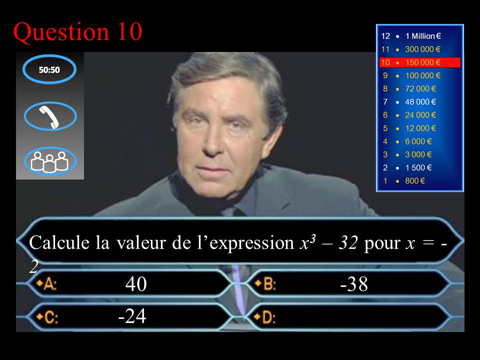–1–1 1 er calcul Question 10 40 -38 Calcule la valeur de l'expression x 3 – 32 pour x = - 2