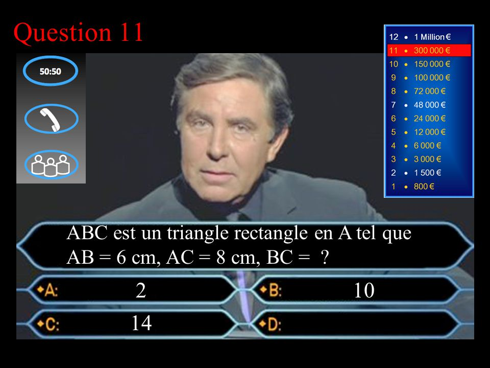 –1–1 1 er calcul Question 11 2 10 ABC est un triangle rectangle en A tel que AB = 6 cm, AC = 8 cm, BC =