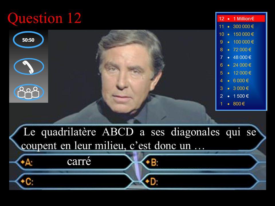–1–1 1 er calcul Question 12 Le quadrilatère ABCD a ses diagonales qui se coupent en leur milieu, c'est donc un …