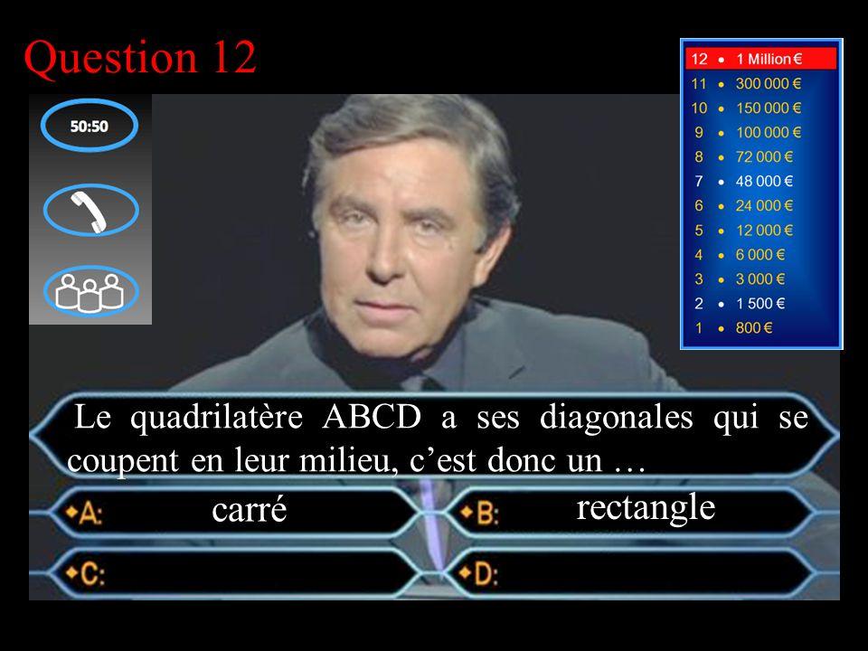 –1–1 1 er calcul Question 12 carré Le quadrilatère ABCD a ses diagonales qui se coupent en leur milieu, c'est donc un …