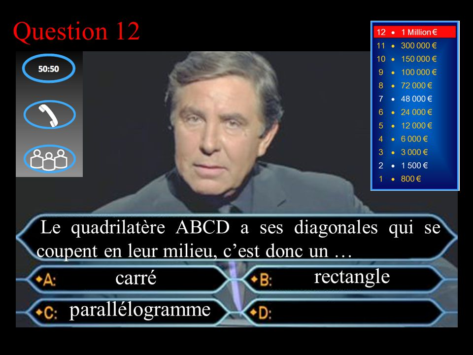 –1–1 1 er calcul Question 12 carré rectangle Le quadrilatère ABCD a ses diagonales qui se coupent en leur milieu, c'est donc un …