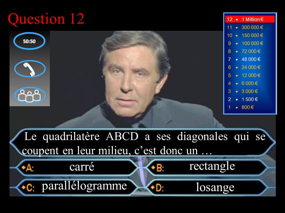 –1–1 1 er calcul Question 12 carré rectangle parallélogramme Le quadrilatère ABCD a ses diagonales qui se coupent en leur milieu, c'est donc un …