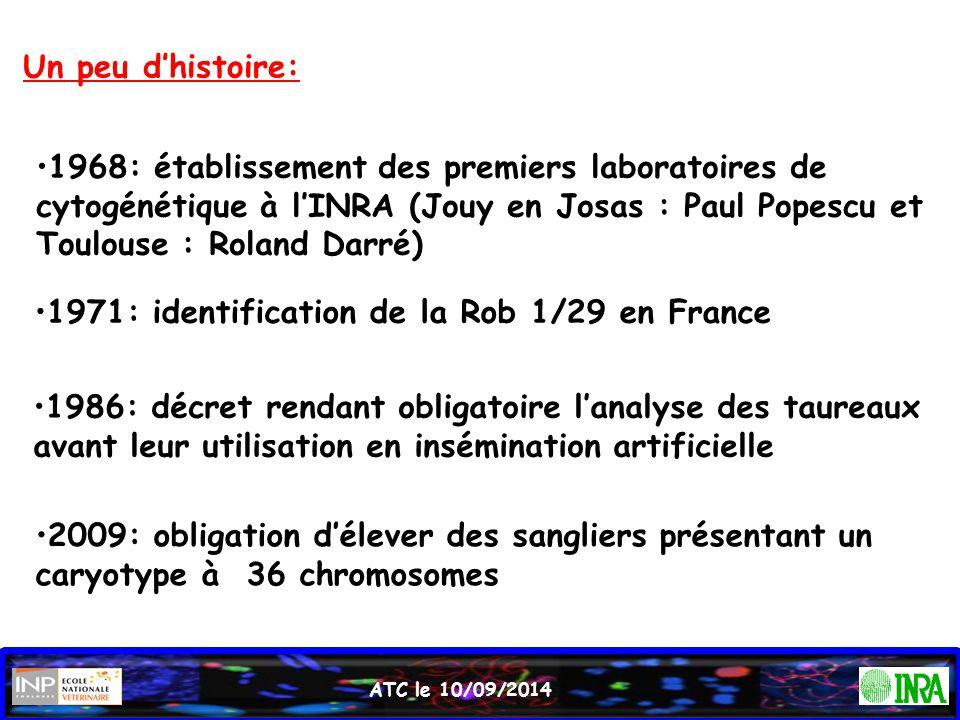 ATC le 10/09/2014 Un peu d'histoire: 1968: établissement des premiers laboratoires de cytogénétique à l'INRA (Jouy en Josas : Paul Popescu et Toulouse