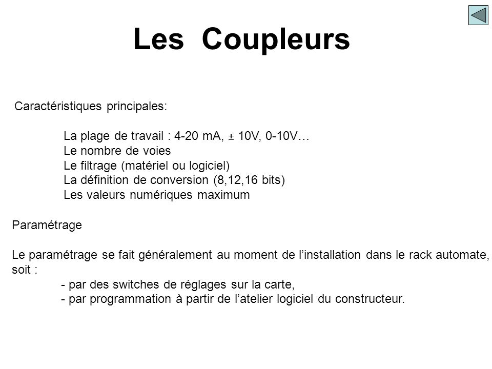 Caractéristiques principales: La plage de travail : 4-20 mA,  10V, 0-10V… Le nombre de voies Le filtrage (matériel ou logiciel) La définition de conv
