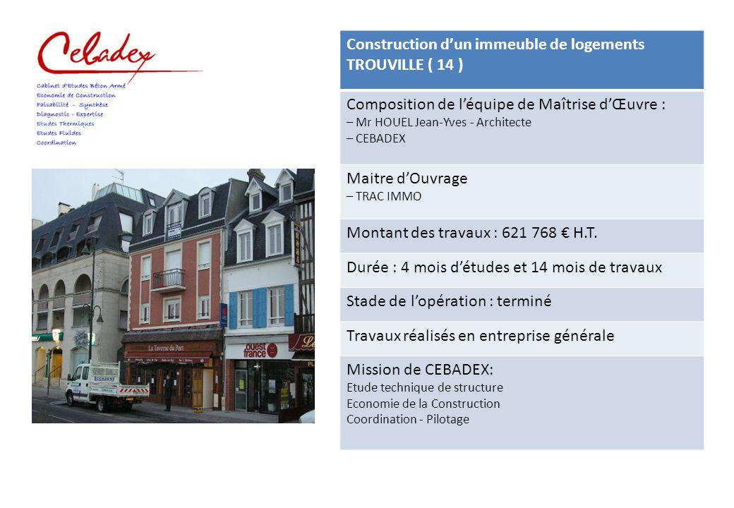 Construction d'un immeuble de logements TROUVILLE ( 14 ) Composition de l'équipe de Maîtrise d'Œuvre : – Mr HOUEL Jean-Yves - Architecte – CEBADEX Mai