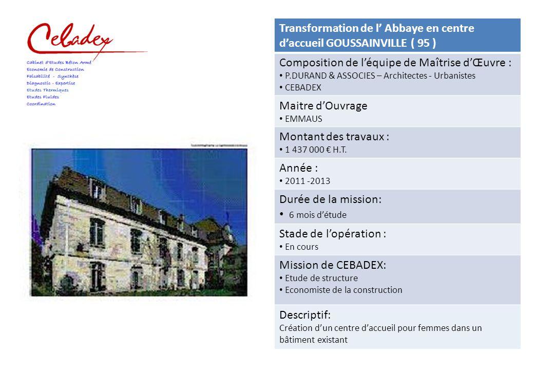 Transformation de l' Abbaye en centre d'accueil GOUSSAINVILLE ( 95 ) Composition de l'équipe de Maîtrise d'Œuvre : P.DURAND & ASSOCIES – Architectes -