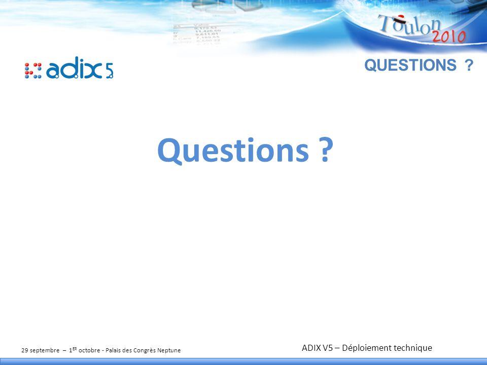 29 septembre – 1 ER octobre - Palais des Congrès Neptune TITRE DE L'ATELIER QUESTIONS ? Questions ? ADIX V5 – Déploiement technique