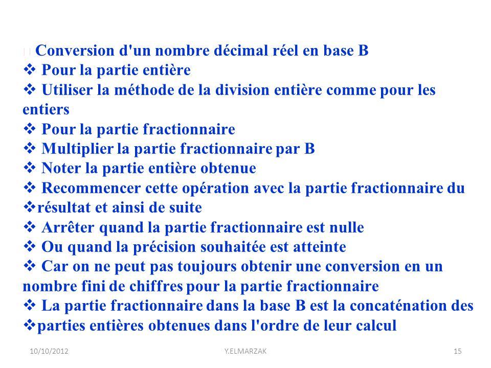 Conversion d'un nombre décimal réel en base B  Pour la partie entière  Utiliser la méthode de la division entière comme pour les entiers  Pour la p