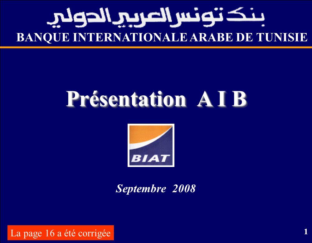1 BANQUE INTERNATIONALE ARABE DE TUNISIE Présentation A I B Septembre 2008 La page 16 a été corrigée