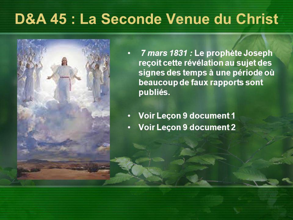 D&A 45 : La Seconde Venue du Christ 7 mars 1831 : Le prophète Joseph reçoit cette révélation au sujet des signes des temps à une période où beaucoup d
