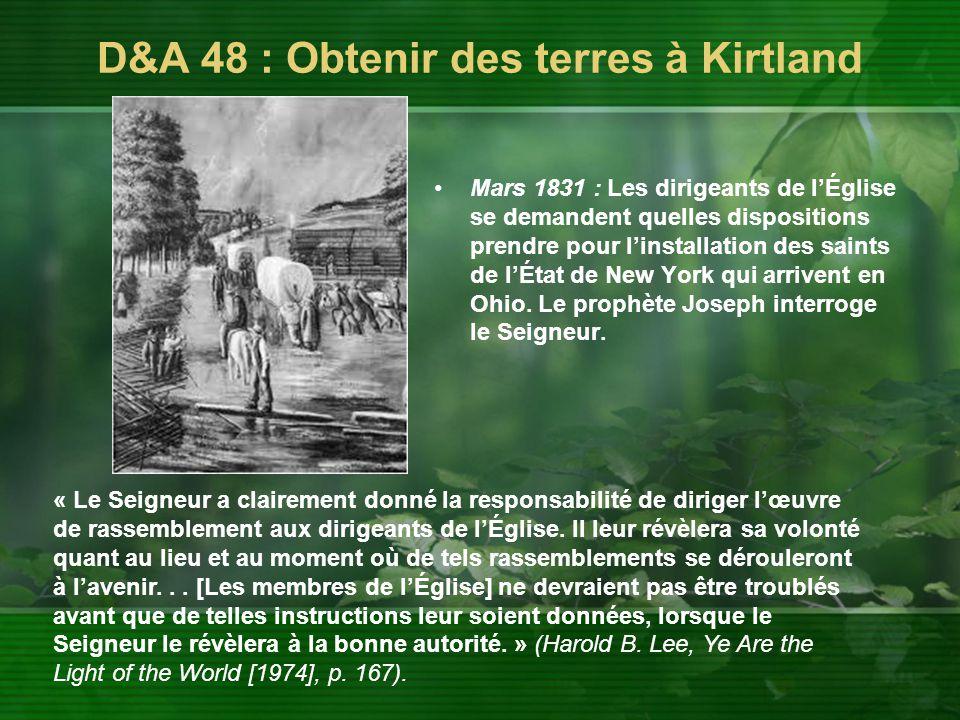 D&A 48 : Obtenir des terres à Kirtland Mars 1831 : Les dirigeants de l'Église se demandent quelles dispositions prendre pour l'installation des saints