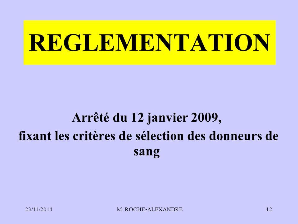 23/11/2014 M. ROCHE-ALEXANDRE12 REGLEMENTATION Arrêté du 12 janvier 2009, fixant les critères de sélection des donneurs de sang