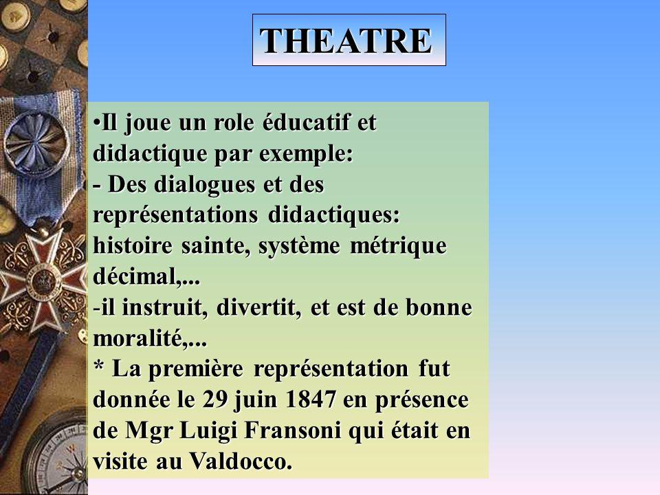 THEATRE Il joue un role éducatif et didactique par exemple: - Des dialogues et des représentations didactiques: histoire sainte, système métrique décimal,...