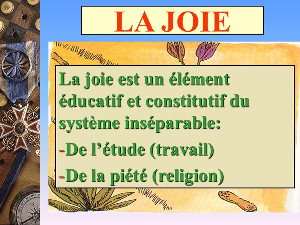 LA JOIE La joie est un élément éducatif et constitutif du système inséparable: -De l'étude (travail) -De la piété (religion)